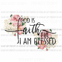 God Is Faithful and I Am Blessed flowers Sublimation transfers Heat Transfer