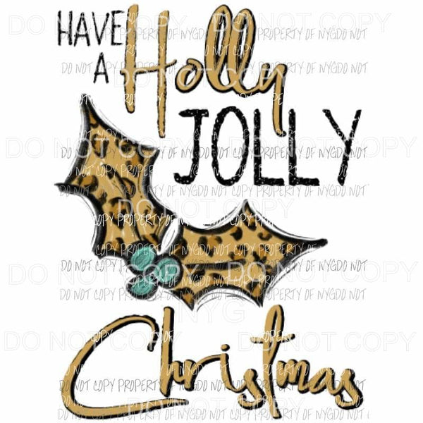 Have a holly jolly Christmas leopard holly Sublimation transfers Heat Transfer