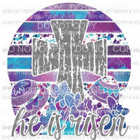 He Is Risen purple Sublimation transfers Heat Transfer