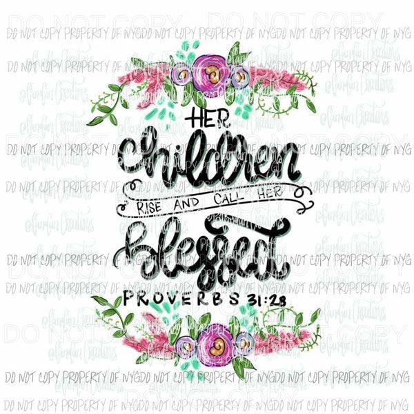 Her Children rise and call her blessed Hand Drawn Sublimation transfers Heat Transfer