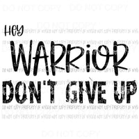 Hey Warrior Dont Give Up Sublimation transfers Heat Transfer