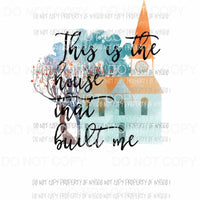 House That Built Me #1 church watercolor Sublimation transfers Heat Transfer