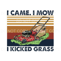 I Came I Mow I Kicked Grass Sublimation transfers - Heat
