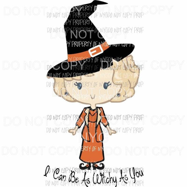 I Can Be As Witchy As You Halloween Rose Golden Girls Sublimation transfers Heat Transfer