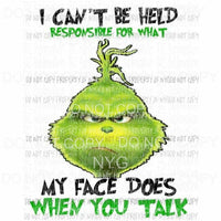 I cant be held responsible what my face does Grinch Sublimation transfers Heat Transfer