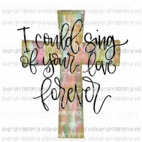 I Could Sing of Your Love Forever cross Sublimation transfers Heat Transfer