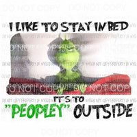 I like to stay in bed its to peoply outside Grinch Sublimation transfers Heat Transfer