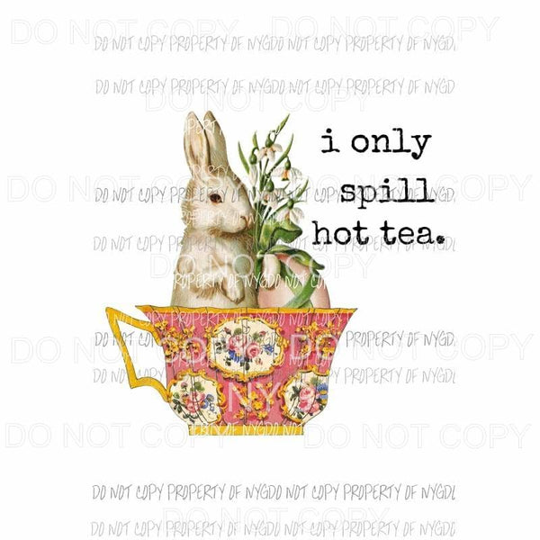 I Only Spill Hot Tea bunny teacup Sublimation transfers Heat Transfer
