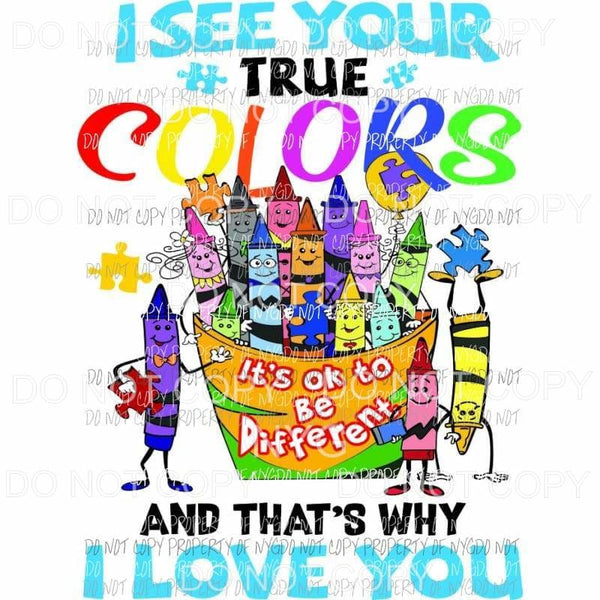 I See Your True Colors Its Okay To Be Different crayons autism Sublimation transfers Heat Transfer