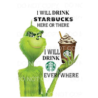 I will Drink Starbucks Grinch Sublimation transfers - Heat