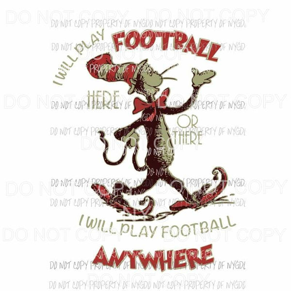 I Will Play Football Here or There Dr Seuss Sublimation transfers Heat Transfer