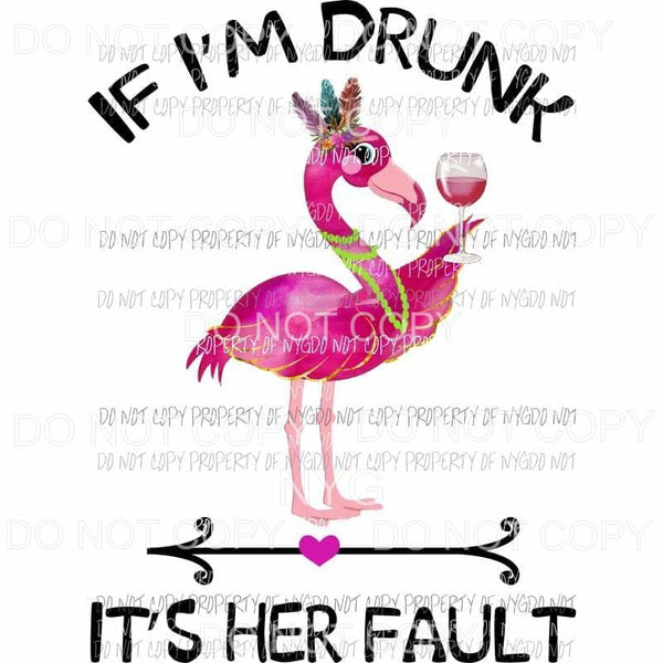 If Im drunk its her fault Flamingo pink wine glass watercolor # 2 Sublimation transfers Heat Transfer