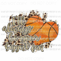 Ill always Be Your Biggest Fan Basketball heart leopard Sublimation transfers Heat Transfer