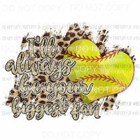 Ill always Be Your Biggest Fan Softball heart leopard Sublimation transfers Heat Transfer
