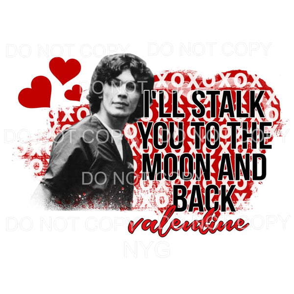 I'll Stalk You To The Moon And Back Valentine XOXO Heart
