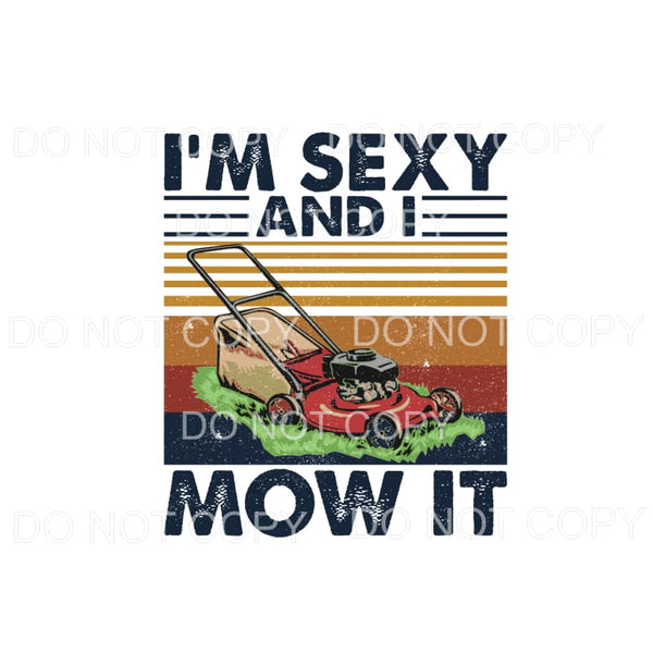I'm Sexy And I Mow It Sublimation transfers - Heat Transfer