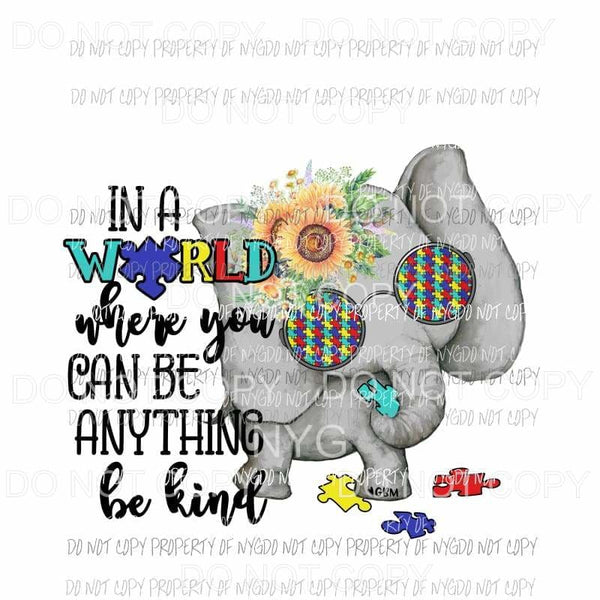 In A World Where You Can Be Anything Be Kind Autism elephant Sublimation transfers Heat Transfer