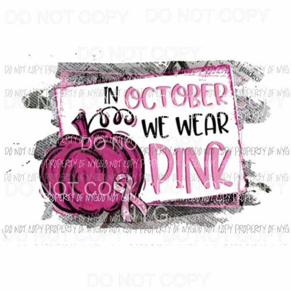 In October we wear Pink Breast Cancer Pumpkin # 2 Sublimation transfers Heat Transfer