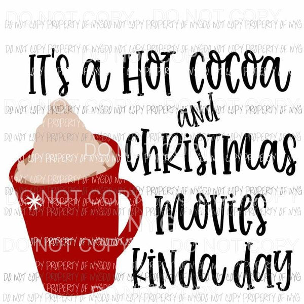 Its A Hot Cocoa and Christmas Movies Kinda Day Sublimation transfers Heat Transfer