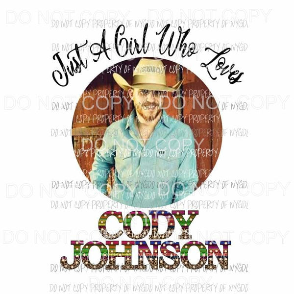 Just a girl who loves Cody Johnson # 1 Sublimation transfers Heat Transfer