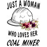 Just a woman who loves her COAL MINER Sublimation transfers