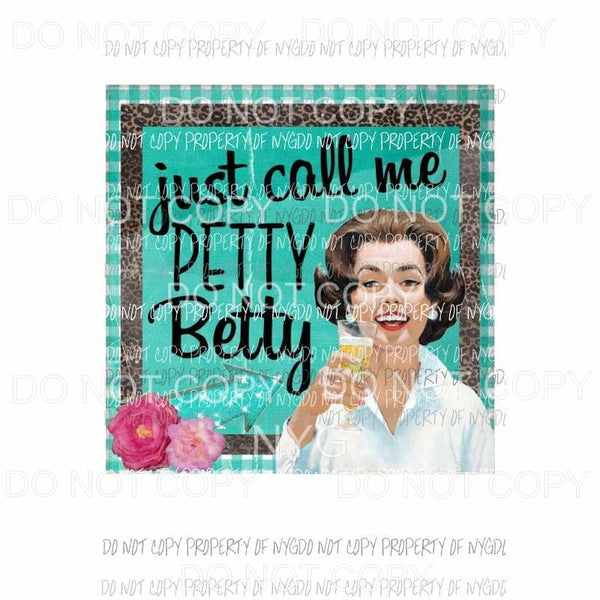 Just Call Me Petty Betty watercolor Sublimation transfers Heat Transfer