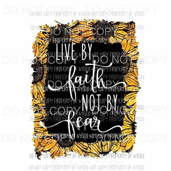 Live By Faith Not Fear #1 sunflowers Sublimation transfers Heat Transfer