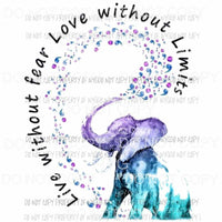 Live without fear love without limits elephant Sublimation transfers Heat Transfer