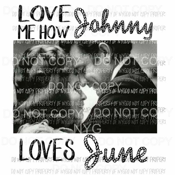 Love Me How Johnny Loves June country music Cash Sublimation transfers Heat Transfer