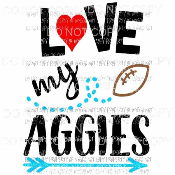 Love my Aggies football Sublimation transfers Heat Transfer