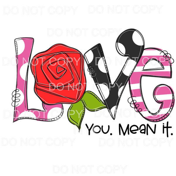 Love You Mean It Red Rose Sublimation transfers - Heat