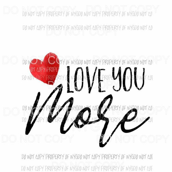 Love You More red heart Sublimation transfers Heat Transfer