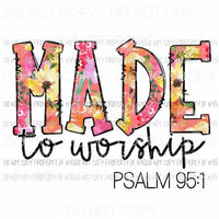 Made To Worship Psalm 95:1 Sublimation transfers Heat Transfer
