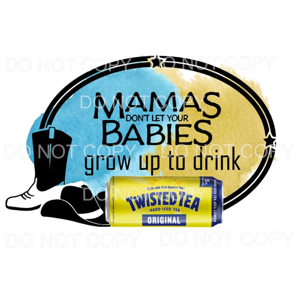 Mamas dont let your babies grow up to drink twisted tea 2