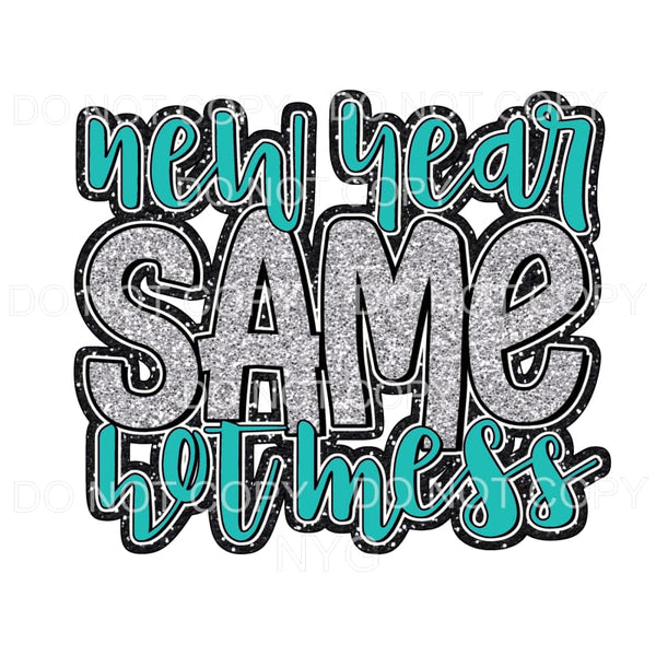 New Year Same Hot Mess #1 Teal Sublimation transfers - Heat