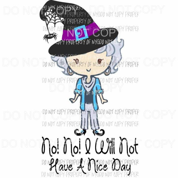 No No I will not have a good day Halloween Dorothy Golden Girls Sublimation transfers Heat Transfer