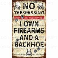 No Trespassing I Own Firearms and a Backhoe Sublimation transfers Heat Transfer