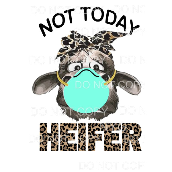 Not Today Heifer Mask Sublimation transfers - Heat Transfer