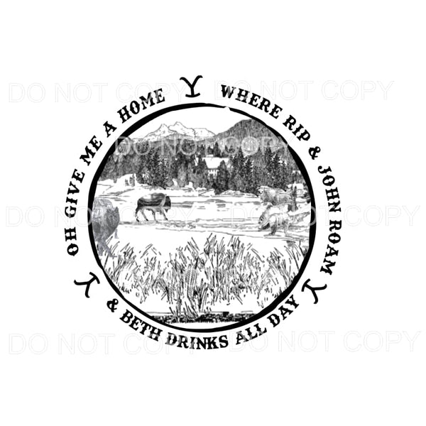 Oh give me a home Yellowstone # 1 Sublimation transfers -