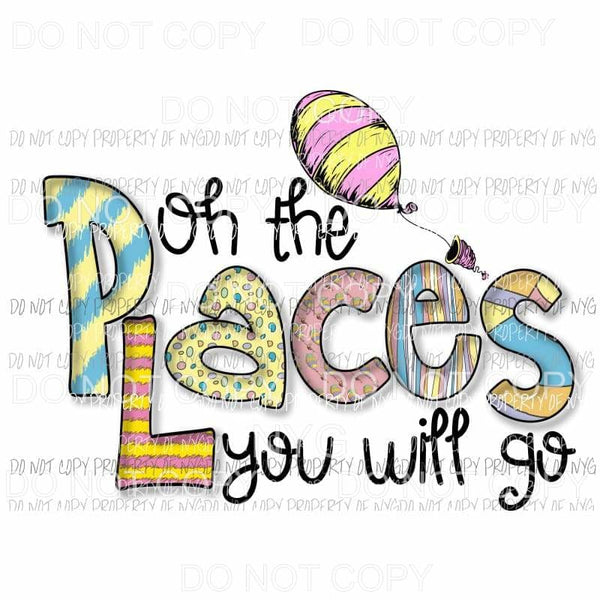 Oh The Places You Will Go Dr Seuss Sublimation transfers Heat Transfer