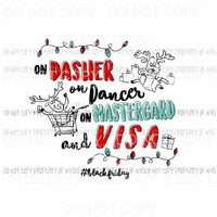 On dasher on dancer on master card & Visa # 2 Black Friday Sublimation transfers Heat Transfer