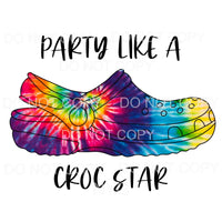 Party Like A Croc Star Tie Dye Sublimation transfers - Heat