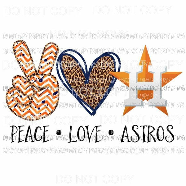 Peace Love Astros Houston Sublimation transfers Heat Transfer