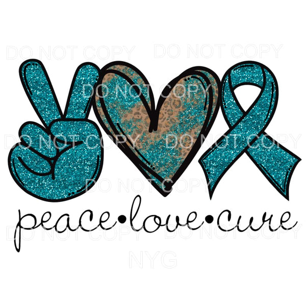 Peace Love Cure Teal Ovarian Cancer Ribbon Sublimation Transfers Mygypsies