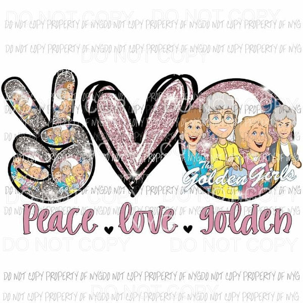 Peace Love Golden Girls Sublimation transfers Heat Transfer