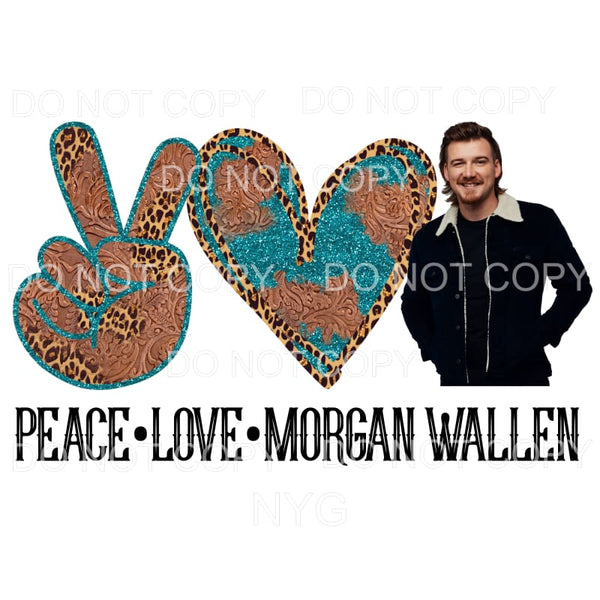 Peace Love Morgan Wallen Sublimation transfers - Heat
