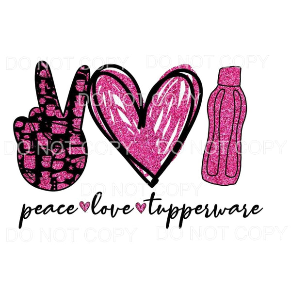Peace Love Tupperware Sublimation transfers - Heat Transfer