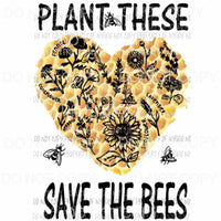 Plant these save the bees 2 Sublimation transfers Heat Transfer