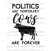 Politics Are Temporary Cows Are Forever Sublimation transfers Heat Transfer