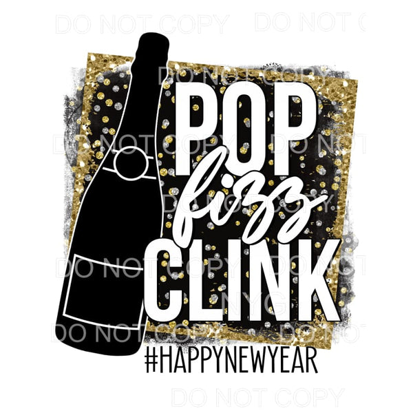 Pop Fizz Clink Happy New Year Sublimation transfers - Heat